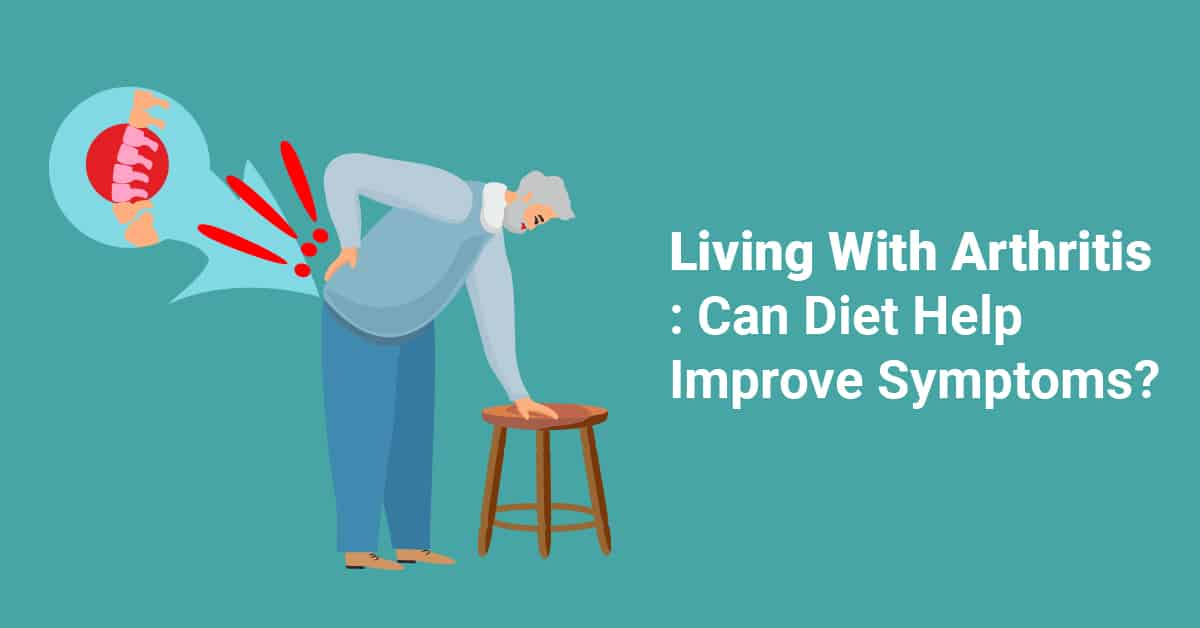 Living With Arthritis: Can Diet Help Improve Symptoms?